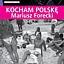 """""""KOCHAM POLSKĘ"""" Mariusza Foreckiego"""