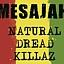 MESAJAH, NATURAL DREAD KILLAZ