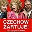 """Nowy spektakl w Teatrze 6.piętro-""""CZECHOW ŻARTUJE!"""" już od 19 grudnia!"""