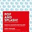 POP AND SPLASH!