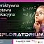 EXPLORATORIUM - Interaktywna Wystawa Edukacyjna