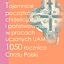 Tajemnice początków chrześcijaństwa i państwowości  -  1050 rocznica Chrztu Polski