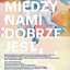 MIĘDZY NAMI DOBRZE JEST (Spektakl gościnny PWST Kraków)