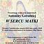 Prezentacja cyklu prac malarskich Antoniny Gorodniej pt. ''W Sercu Matki''