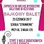BAJKOWY BALET – edukacyjny spektakl baletowy i inne atrakcje dla dzieci