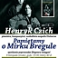 Henryk Czich - Pamiętajmy o Mirku Bregule