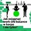 Jak osiągnąć work-life balance w korpo i nie tylko?