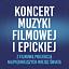 Koncert Muzyki Filmowej i Epickiej