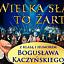Wielka sława to żart - Z klasą i humorem Bogusława Kaczyńskiego