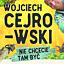 Wojciech Cejrowski - Nie chcecie tam być
