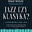 """Koncert """"Jazz czy klasyka"""" – Thad Wolfe"""