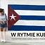 W Rytmie Kuby - Co warto wiedzieć przed wyjazdem?