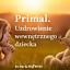 Primal Therapy.  Uzdrowienie wewnętrznego dziecka.