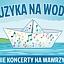 """Muzyka na Wodzie. VI Letnie Koncerty na Wawrzyszewie"""""""