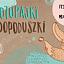 POTUPAJKI I DOPODUSZKI / Teatr Animacji w Poznaniu / FESTIWAL NAJMŁODSZYCH
